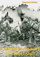 Airborne Assault On Holland [Illustrated Edition] ebook by Anon