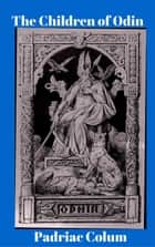 The Children of Odin ebook by Padriac Colum