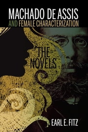Machado de Assis and Female Characterization - The Novels ebook by Earl E. Fitz