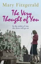The Very Thought of You ebook by Mary Fitzgerald
