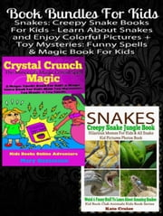 Book Bundles For Kids: Snakes: Creepy Snake Books For Kids - Learn About Snakes And Enjoy Colorful Pictures + Toy Mysteries: Funny Spells & Magic Book For Kids - Box Set Kids Book Series ebook by Mary Guzzmann,Kate Cruise