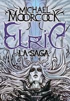 Elric. La saga ebook by Michael Moorcock