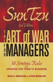 Sun Tzu - The Art of War for Managers: 50 Strategic Rules Updated for Today's Business ebook by Michaelson, Gerald A.