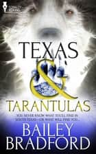 Texas and Tarantulas ebook by Bailey Bradford