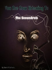 You Are Now Listening To: The Scoundrels ebook by Daniel Kahan