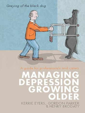 Managing Depression Growing Older - A guide for professionals and carers ebook by Kerrie Eyers,Gordon Parker,Henry Brodaty