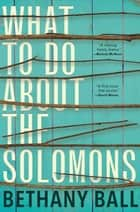What to Do About the Solomons ebook by Bethany Ball