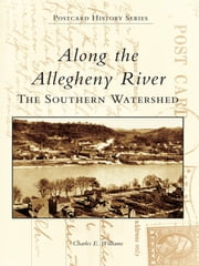 Along the Allegheny River - The Southern Watershed ebook by Charles E. Williams