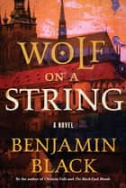 Wolf on a String - A Novel ebook by Benjamin Black