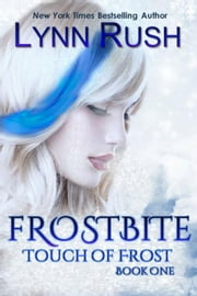 Frostbite - Touch of Frost, #1 ebook by Lynn Rush