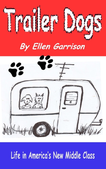 Trailer Dogs: Life in America's New Middle Class ebook by Ellen Garrison