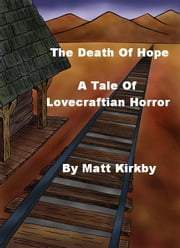The Death Of Hope: A Tale of Lovecraftian Horror ebook by Matt Kirkby