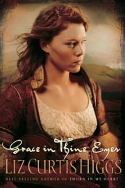 Grace in Thine Eyes ebook by Liz Curtis Higgs