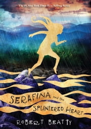 Serafina and the Splintered Heart ebook by Robert Beatty