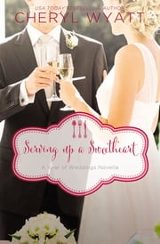 Serving Up a Sweetheart - A February Wedding Story ebook by Cheryl Wyatt