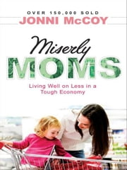 Miserly Moms - Living Well on Less in a Tough Ecomony ebook by Jonni McCoy