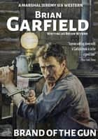 Marshal Jeremy Six #6: Brand of the Gun eBook by Brian Garfield