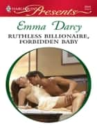 Ruthless Billionaire, Forbidden Baby - A Billionaire Romance ebook by Emma Darcy