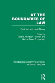 At the Boundaries of Law (RLE Feminist Theory) - Feminism and Legal Theory ebook by Martha Albertson Fineman,Nancy Sweet Thomadsen