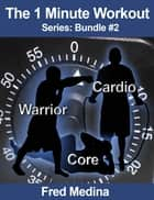 The 1 Minute Workout Series Bundle 2: Warrior, Cardio 2.0 & Core ebook by