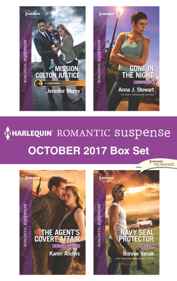 Harlequin Romantic Suspense October 2017 Box Set - Mission: Colton Justice\The Agent's Covert Affair\Gone in the Night\Navy SEAL Protector ebook by Jennifer Morey,Karen Anders,Anna J. Stewart,Bonnie Vanak