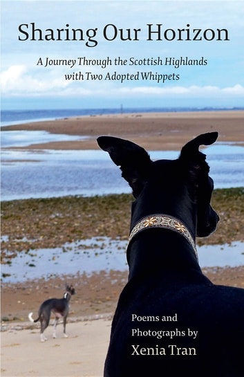 Sharing our Horizon - A Journey Through the Scottish Highlands with Two Adopted Whippets ebook by Xenia Tran