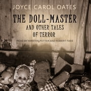 The Doll-Master - And Other Tales of Terror audiobook by Joyce Carol Oates