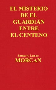 El Misterio de el Guardián Entre el Centeno ebook by James Morcan, Lance Morcan