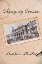 Changing Course ebook by Barbara Bailey