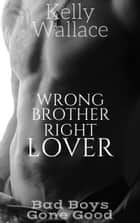 Wrong Brother Right Lover ebook by Kelly Wallace