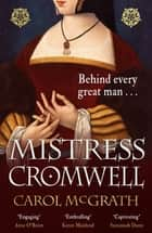 Mistress Cromwell - The breathtaking and absolutely gripping historical novel from the acclaimed author of the SHE-WOLVES trilogy ebook by Carol McGrath