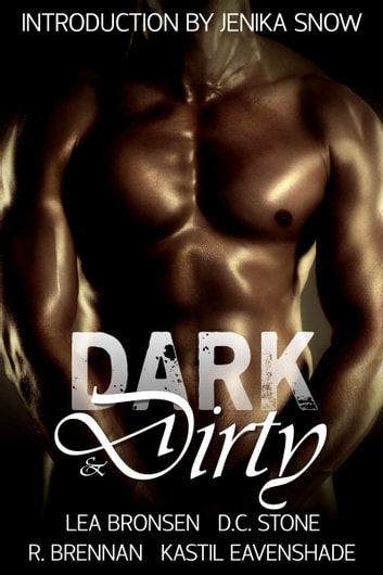 Dark & Dirty: A Dark Erotic Fantasy Anthology ebook by Jenika Snow,Lea Bronsen,D.C. Stone,R. Brennan,Kastil Eavenshade