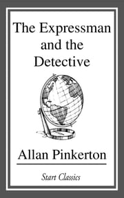 The Expressman and the Detective ebook by Allan Pinkerton