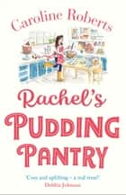 Rachel's Pudding Pantry (Pudding Pantry, Book 1) eBook by Caroline Roberts