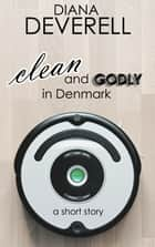 Clean and Godly in Denmark: A Short Story ebook by Diana Deverell