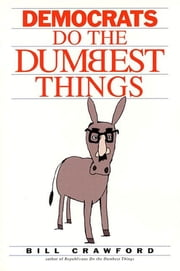 Democrats do the Dumbest Things ebook by Bill Crawford