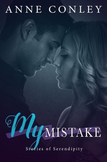 My Mistake - Stories of Serendipity, #7 ebook by Anne Conley
