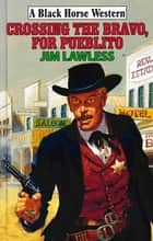 Crossing The Bravo, For Pueblito ebook by Jim Lawless
