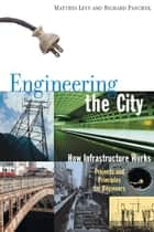 Engineering the City ebook by Matthys Levy,Richard Panchyk