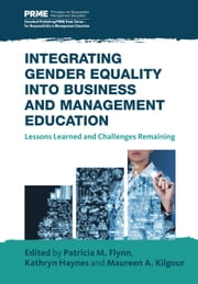 Integrating Gender Equality into Business and Management Education - Lessons Learned and Challenges Remaining ebook by Patricia M. Flynn,Maureen A. Kilgour