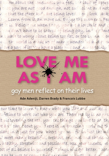Love Me As I Am - gay men reflect on their lives ebook by Ade Adeniji,Darren Brady,Francois Lubbe