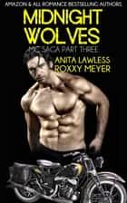 Midnight Wolves Part 3, Book 1 - Midnight Wolves MC Saga (Part 3, Book 1) ebook by Anita Lawless, Roxxy Meyer
