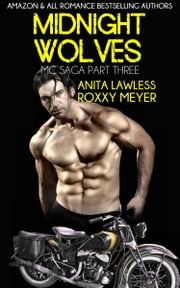 Midnight Wolves Part 3, Book 1 - Midnight Wolves MC Saga (Part 3, Book 1) ebook by Anita Lawless,Roxxy Meyer
