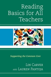Reading Basics for All Teachers - Supporting the Common Core ebook by Melinda Carver,Lauren Pantoja