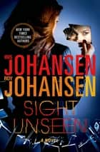 Sight Unseen: A Kendra Michaels Novel 2 ebook by Iris Johansen, Roy Johansen