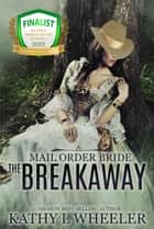 Mail Order Bride: The Breakaway ebook by Kathy L Wheeler