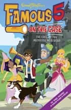 Famous 5 on the Case: Case File 11 : The Case of the Medieval Meathead - Case File 11 The Case of the Medieval Meathead ebook by Enid Blyton