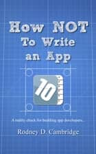 How Not To Write An App ebook by Rodney D. Cambridge
