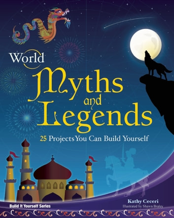 World Myths and Legends - 25 Projects You Can Build Yourself ebook by Kathy Ceceri