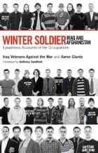 Winter Soldier: Iraq and Afghanistan ebook by Iraq Veterans Against the War,Aaron Glantz,Anthony Swofford